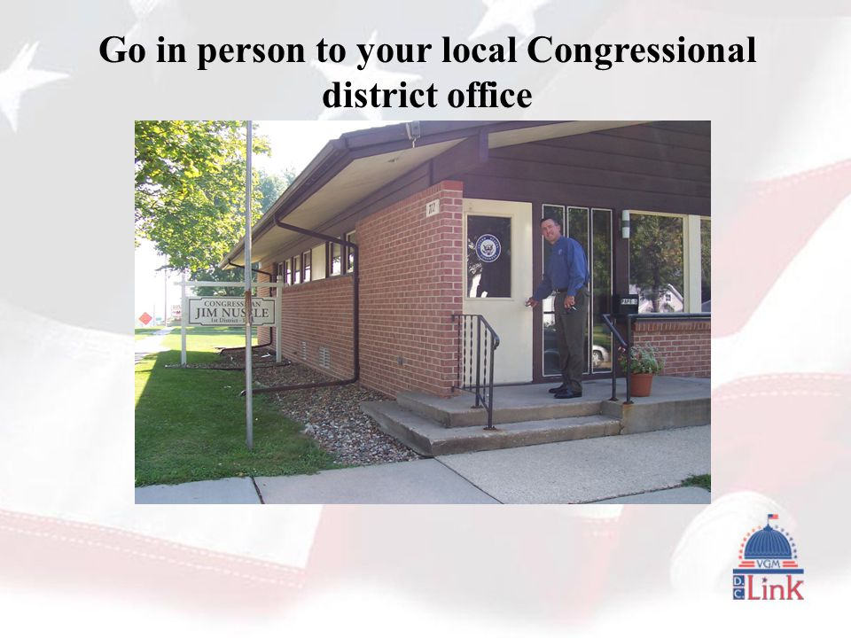Go in person to your local Congressional district office