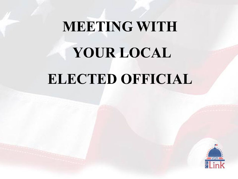 MEETING WITH YOUR LOCAL ELECTED OFFICIAL