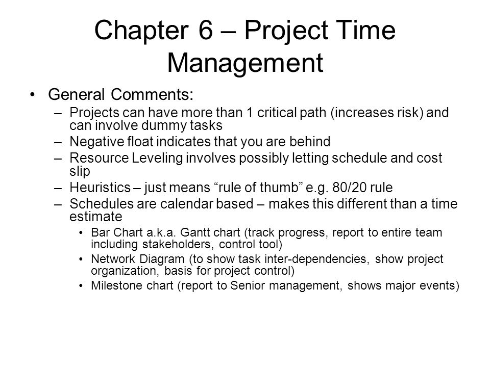 Chapter 6 – Project Time Management General Comments: –Projects can have more than 1 critical path (increases risk) and can involve dummy tasks –Negat