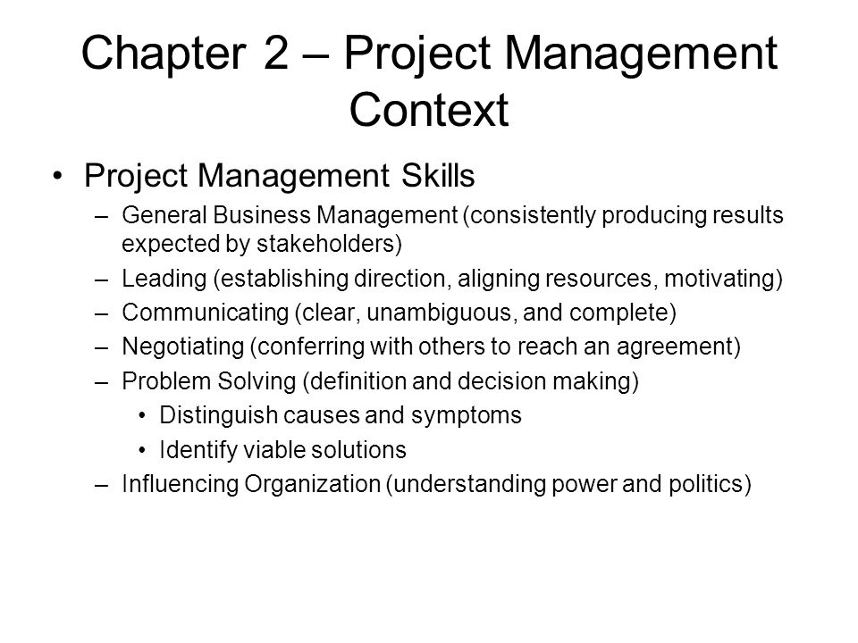 Chapter 2 – Project Management Context Project Management Skills –General Business Management (consistently producing results expected by stakeholders
