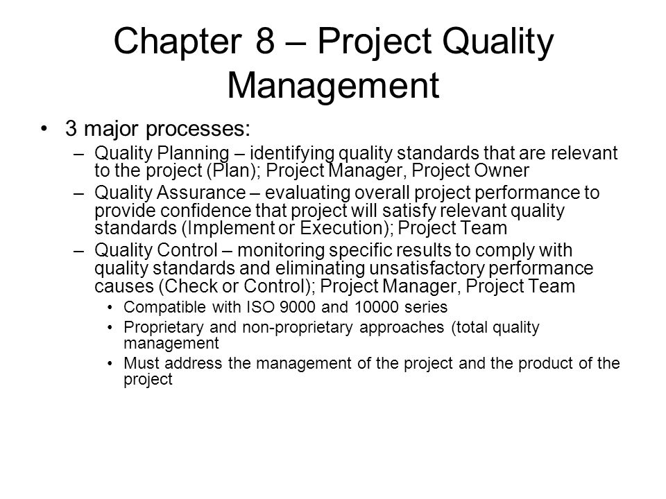 Chapter 8 – Project Quality Management 3 major processes: –Quality Planning – identifying quality standards that are relevant to the project (Plan); P