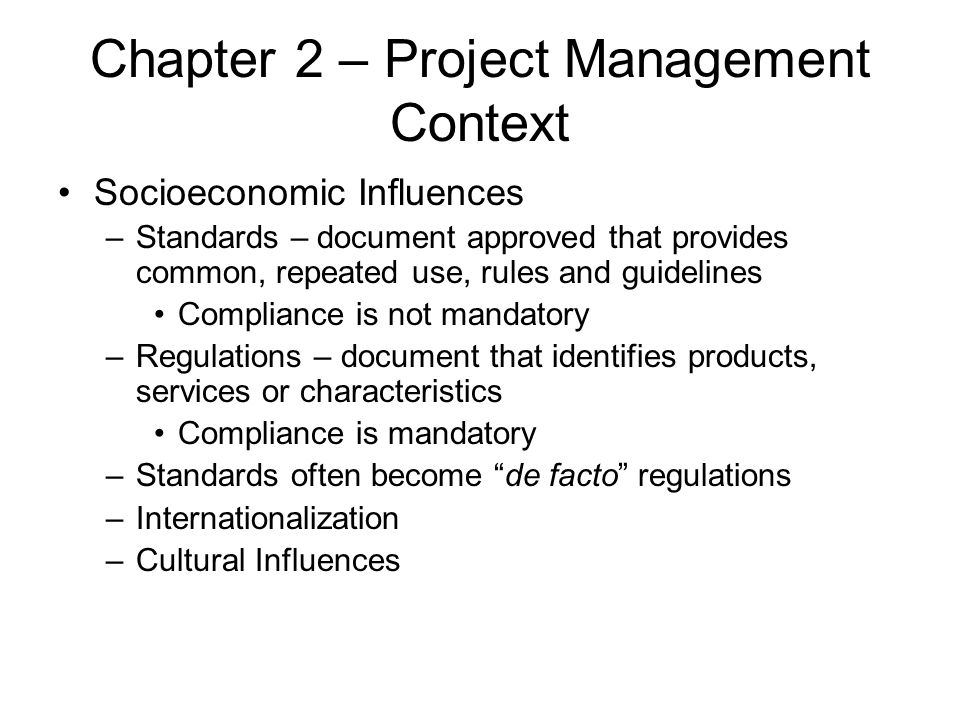 Chapter 2 – Project Management Context Socioeconomic Influences –Standards – document approved that provides common, repeated use, rules and guideline