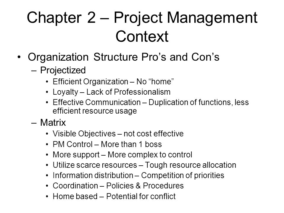 """Chapter 2 – Project Management Context Organization Structure Pro's and Con's –Projectized Efficient Organization – No """"home"""" Loyalty – Lack of Profes"""