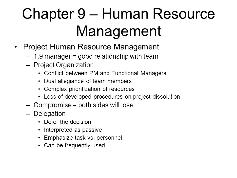 Chapter 9 – Human Resource Management Project Human Resource Management –1,9 manager = good relationship with team –Project Organization Conflict betw