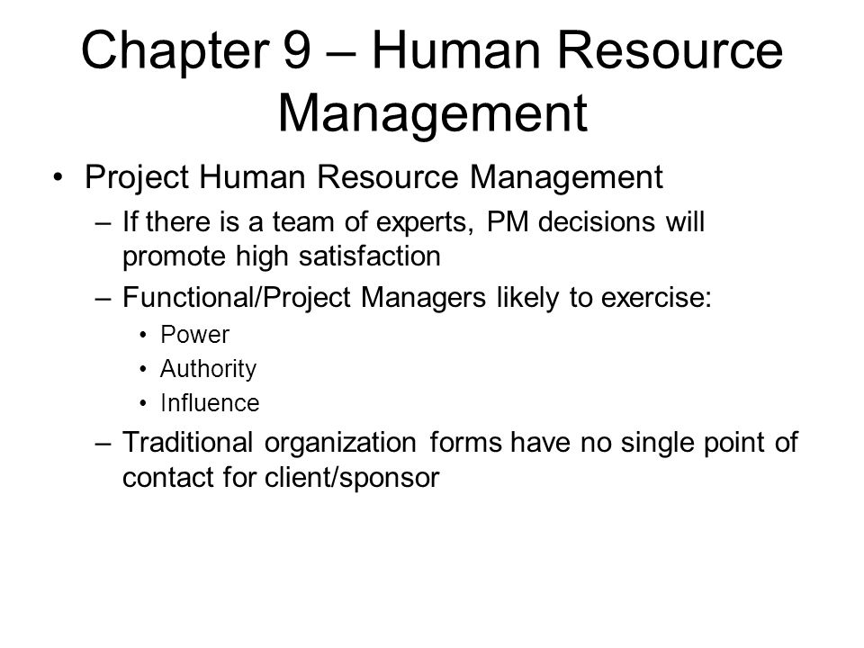 Chapter 9 – Human Resource Management Project Human Resource Management –If there is a team of experts, PM decisions will promote high satisfaction –F