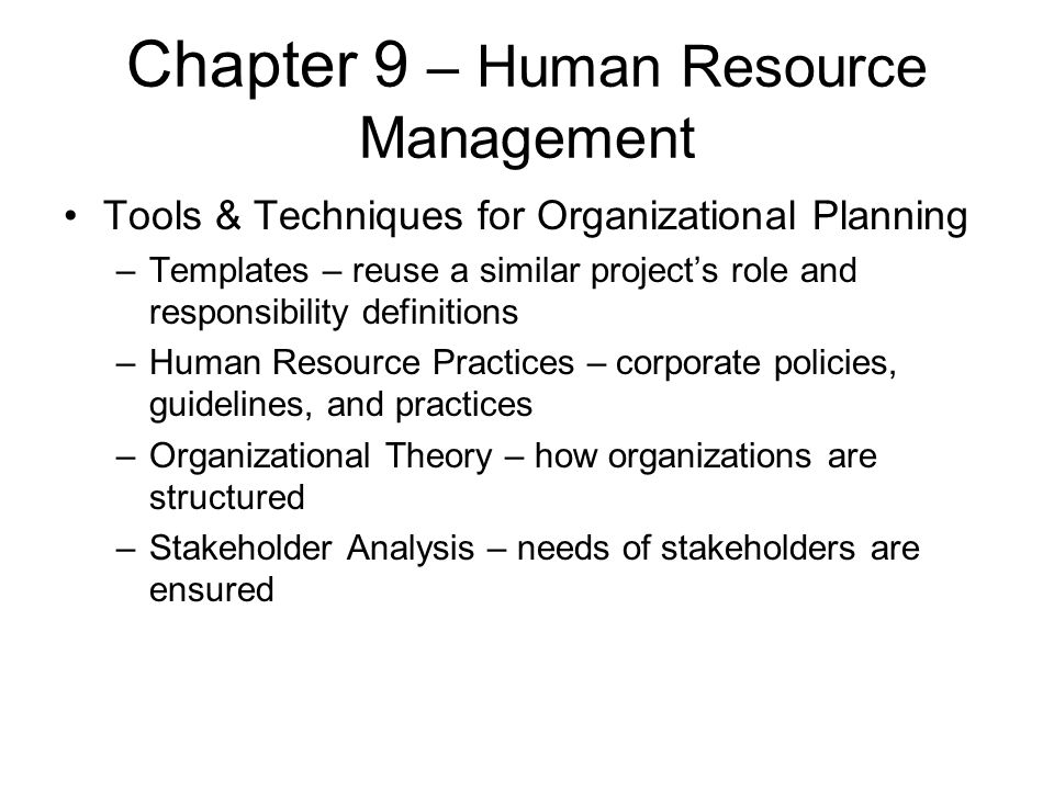 Chapter 9 – Human Resource Management Tools & Techniques for Organizational Planning –Templates – reuse a similar project's role and responsibility de