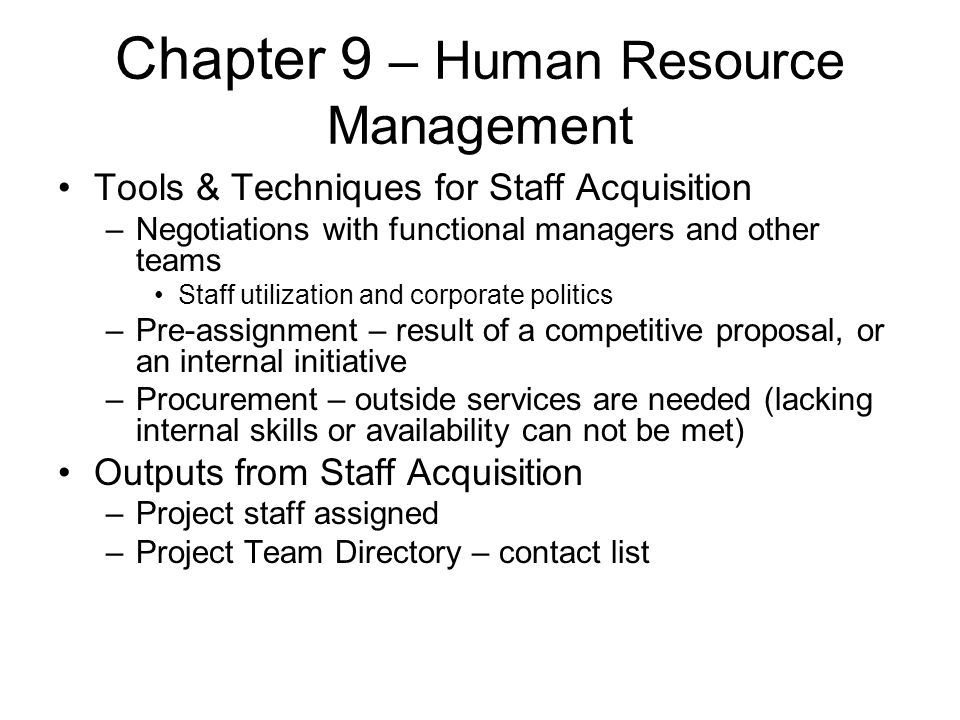 Chapter 9 – Human Resource Management Tools & Techniques for Staff Acquisition –Negotiations with functional managers and other teams Staff utilizatio