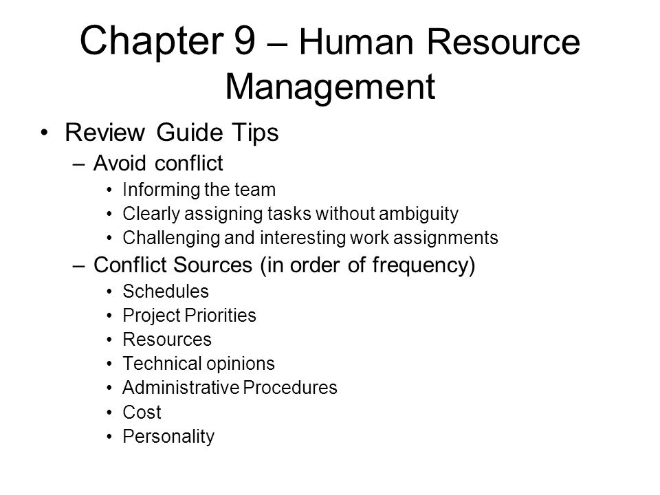 Chapter 9 – Human Resource Management Review Guide Tips –Avoid conflict Informing the team Clearly assigning tasks without ambiguity Challenging and i