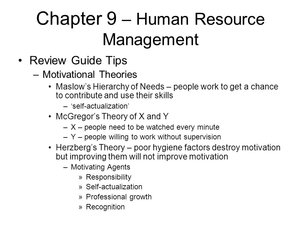Chapter 9 – Human Resource Management Review Guide Tips –Motivational Theories Maslow's Hierarchy of Needs – people work to get a chance to contribute