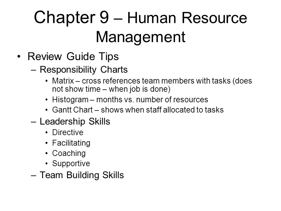 Chapter 9 – Human Resource Management Review Guide Tips –Responsibility Charts Matrix – cross references team members with tasks (does not show time –