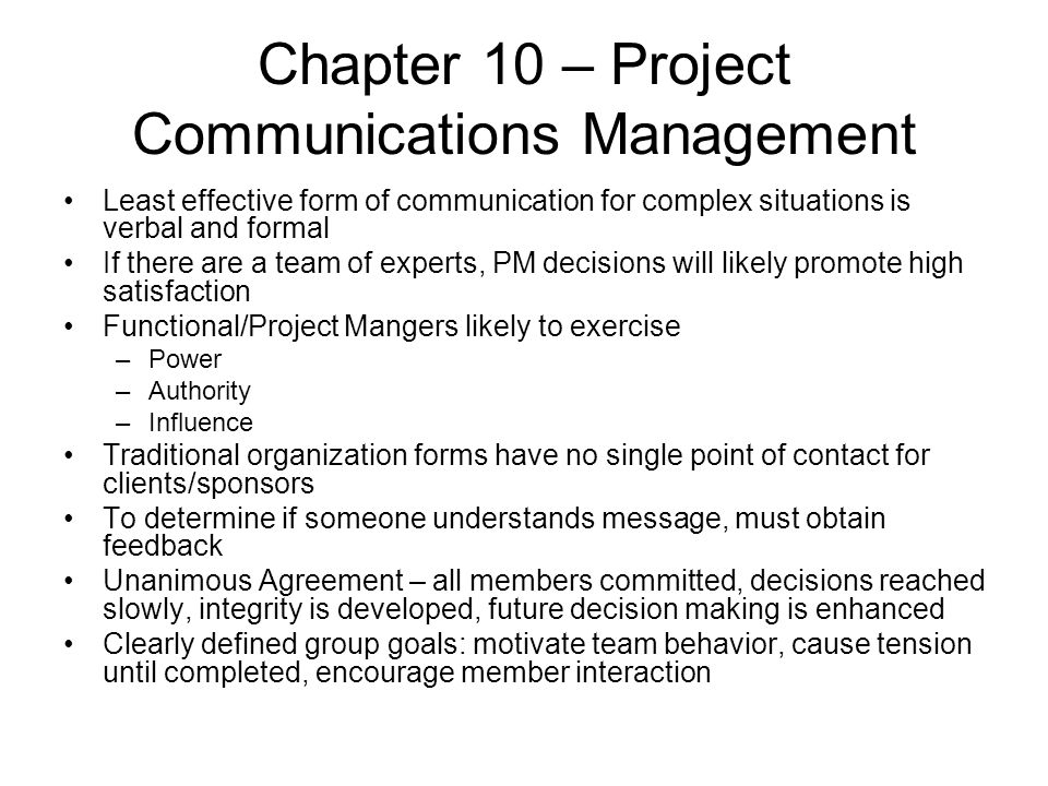Chapter 10 – Project Communications Management Least effective form of communication for complex situations is verbal and formal If there are a team o