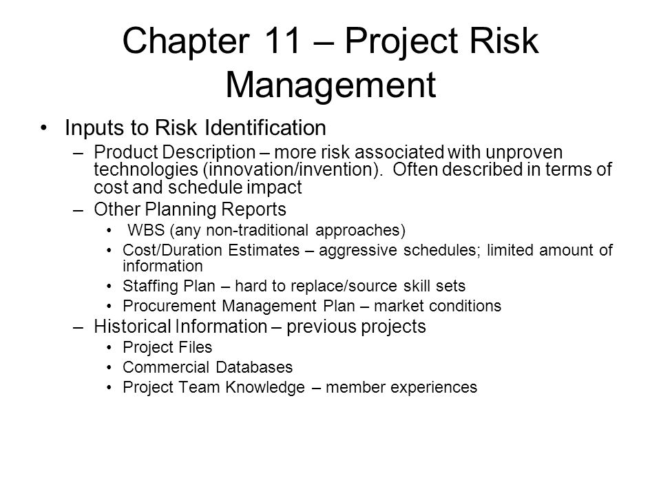 Chapter 11 – Project Risk Management Inputs to Risk Identification –Product Description – more risk associated with unproven technologies (innovation/