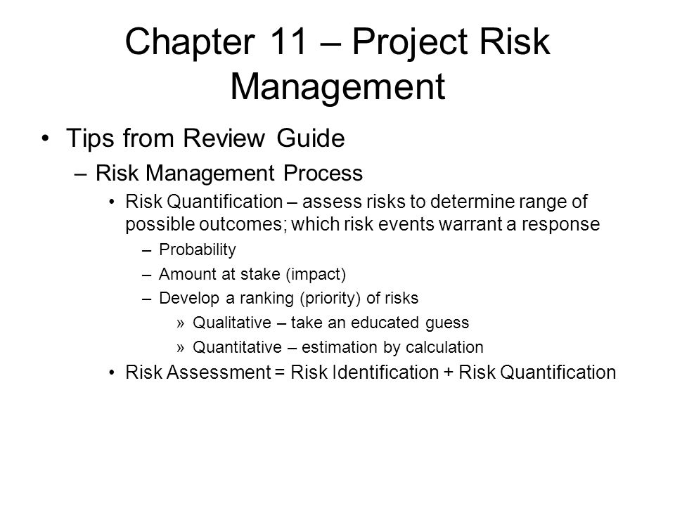 Chapter 11 – Project Risk Management Tips from Review Guide –Risk Management Process Risk Quantification – assess risks to determine range of possible