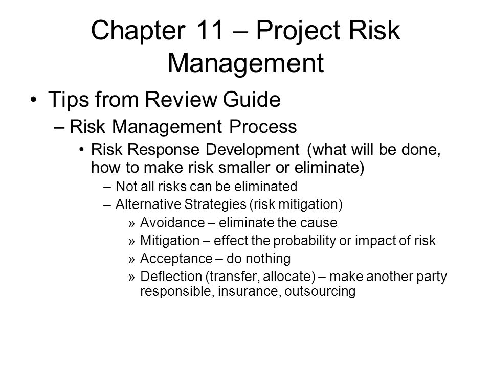 Chapter 11 – Project Risk Management Tips from Review Guide –Risk Management Process Risk Response Development (what will be done, how to make risk sm