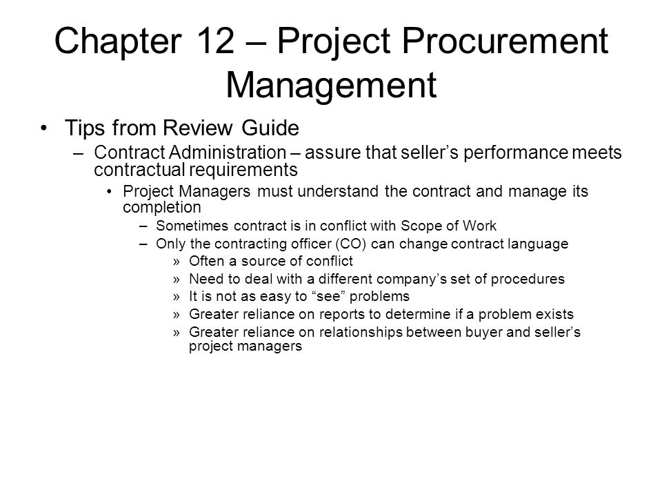 Chapter 12 – Project Procurement Management Tips from Review Guide –Contract Administration – assure that seller's performance meets contractual requi