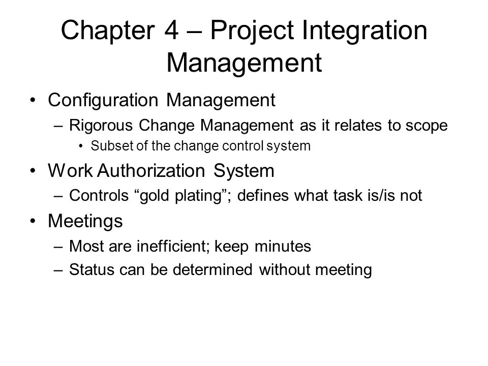 Chapter 4 – Project Integration Management Configuration Management –Rigorous Change Management as it relates to scope Subset of the change control sy