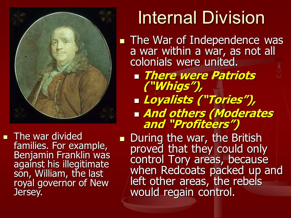 Typical Patriot ( Whig )  Supported rebellion  Generally the younger generation  The Patriot militias constantly harassed small British detachments.
