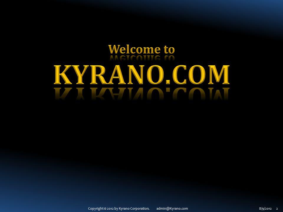 Copyright © 2012 by Kyrano Corporation.admin@kyrano.com6/8/2012 3 What is Kyrano.com.