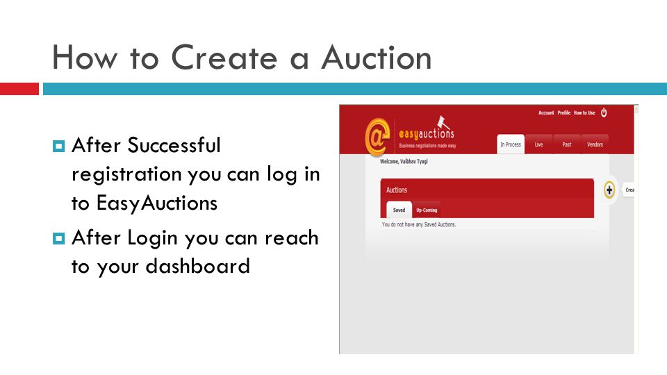 How to Create a Auction  After Successful registration you can log in to EasyAuctions  After Login you can reach to your dashboard