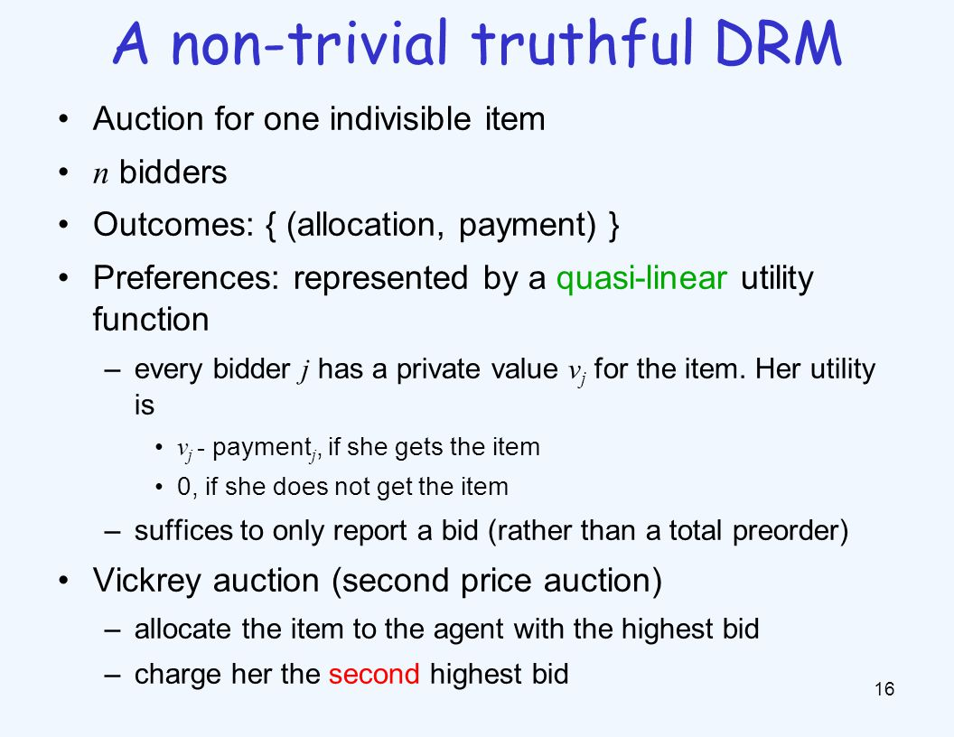 Auction for one indivisible item n bidders Outcomes: { (allocation, payment) } Preferences: represented by a quasi-linear utility function –every bidd