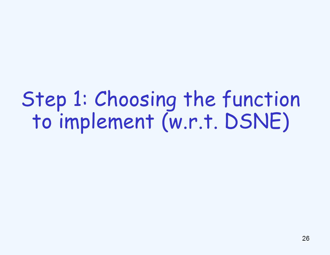 26 Step 1: Choosing the function to implement (w.r.t. DSNE)