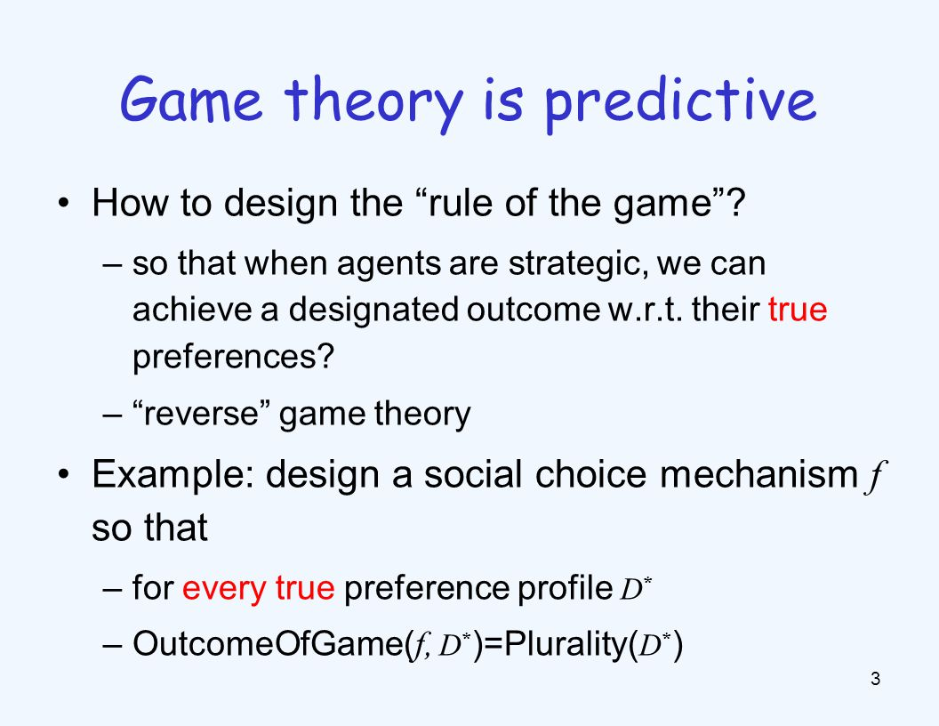 """How to design the """"rule of the game""""? –so that when agents are strategic, we can achieve a designated outcome w.r.t. their true preferences? –""""reverse"""