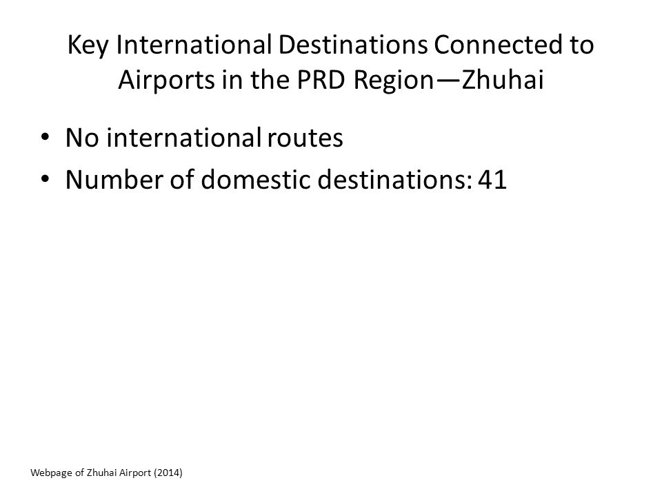 Key International Destinations Connected to Airports in the PRD Region—Zhuhai No international routes Number of domestic destinations: 41 Webpage of Z