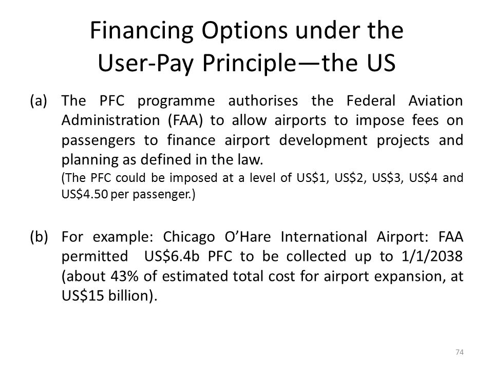 Financing Options under the User-Pay Principle—the US (a)The PFC programme authorises the Federal Aviation Administration (FAA) to allow airports to i
