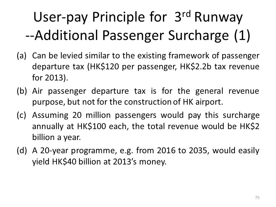 User-pay Principle for 3 rd Runway --Additional Passenger Surcharge (1) (a)Can be levied similar to the existing framework of passenger departure tax