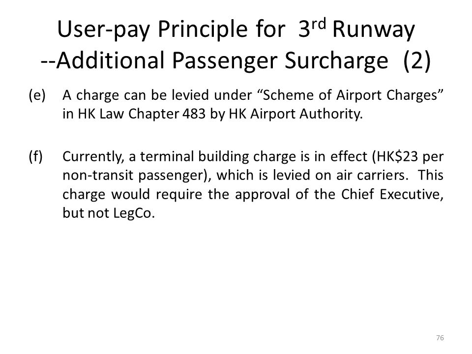 """User-pay Principle for 3 rd Runway --Additional Passenger Surcharge (2) (e)A charge can be levied under """"Scheme of Airport Charges"""" in HK Law Chapter"""