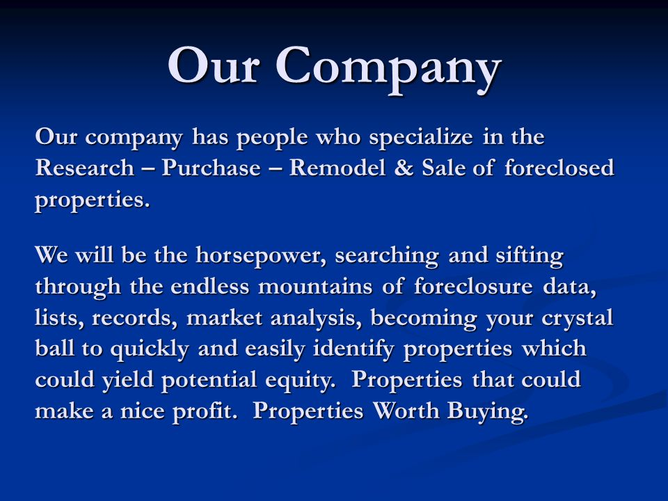 Our Company Our company has people who specialize in the Research – Purchase – Remodel & Sale of foreclosed properties.