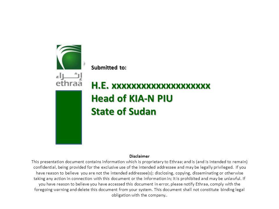 2 Submitted to: H.E. xxxxxxxxxxxxxxxxxxxx Head of KIA-N PIU State of Sudan Disclaimer This presentation document contains information which is proprie