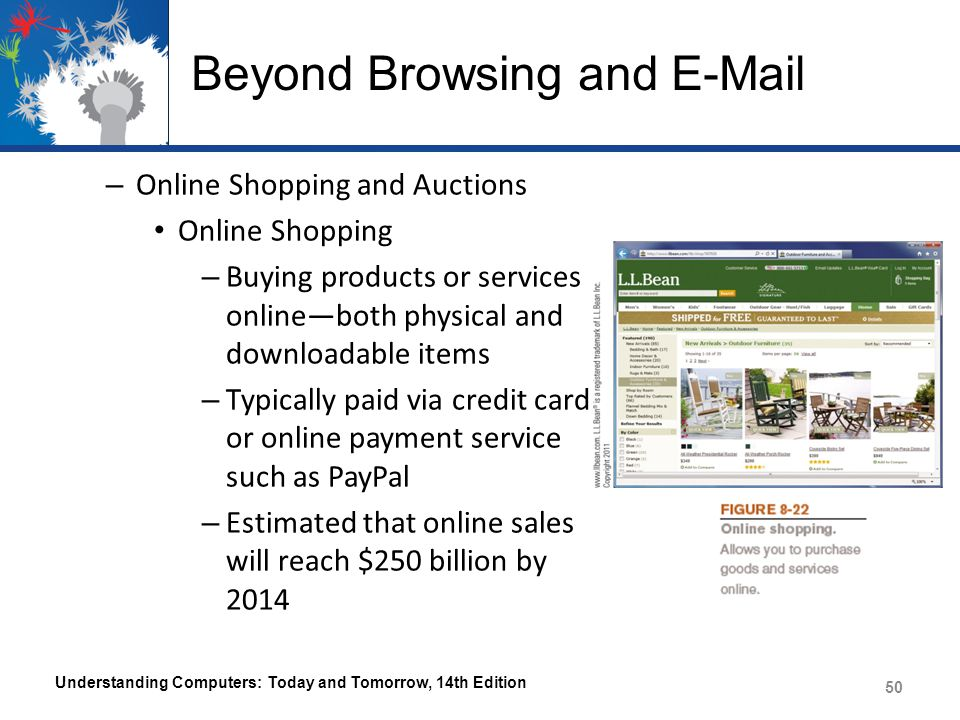 Beyond Browsing and E-Mail – Online Shopping and Auctions Online Shopping – Buying products or services online—both physical and downloadable items – Typically paid via credit card or online payment service such as PayPal – Estimated that online sales will reach $250 billion by 2014 Understanding Computers: Today and Tomorrow, 14th Edition 50