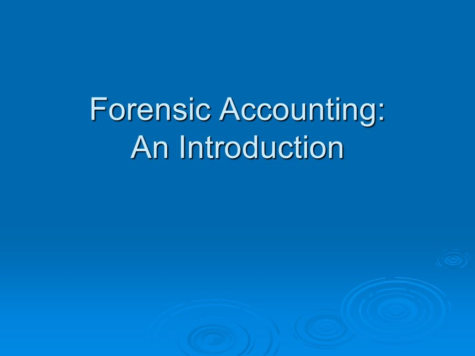 Forensic Accounting: An Introduction