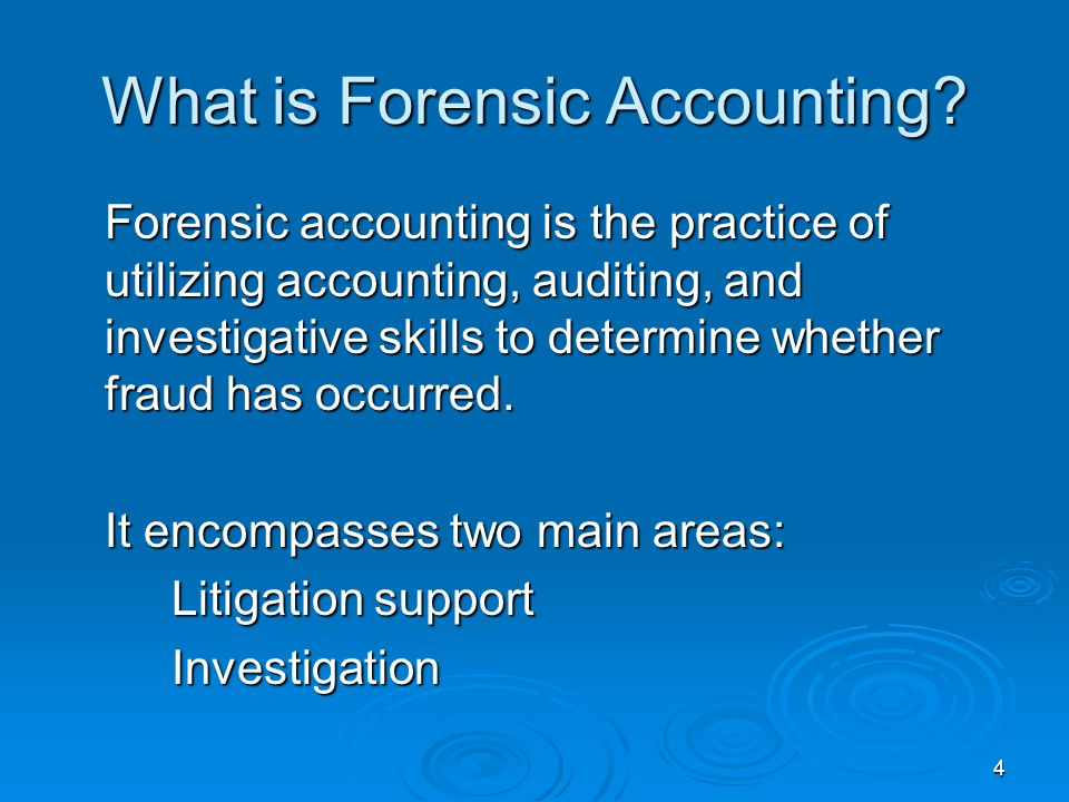 4 What is Forensic Accounting? Forensic accounting is the practice of utilizing accounting, auditing, and investigative skills to determine whether fr