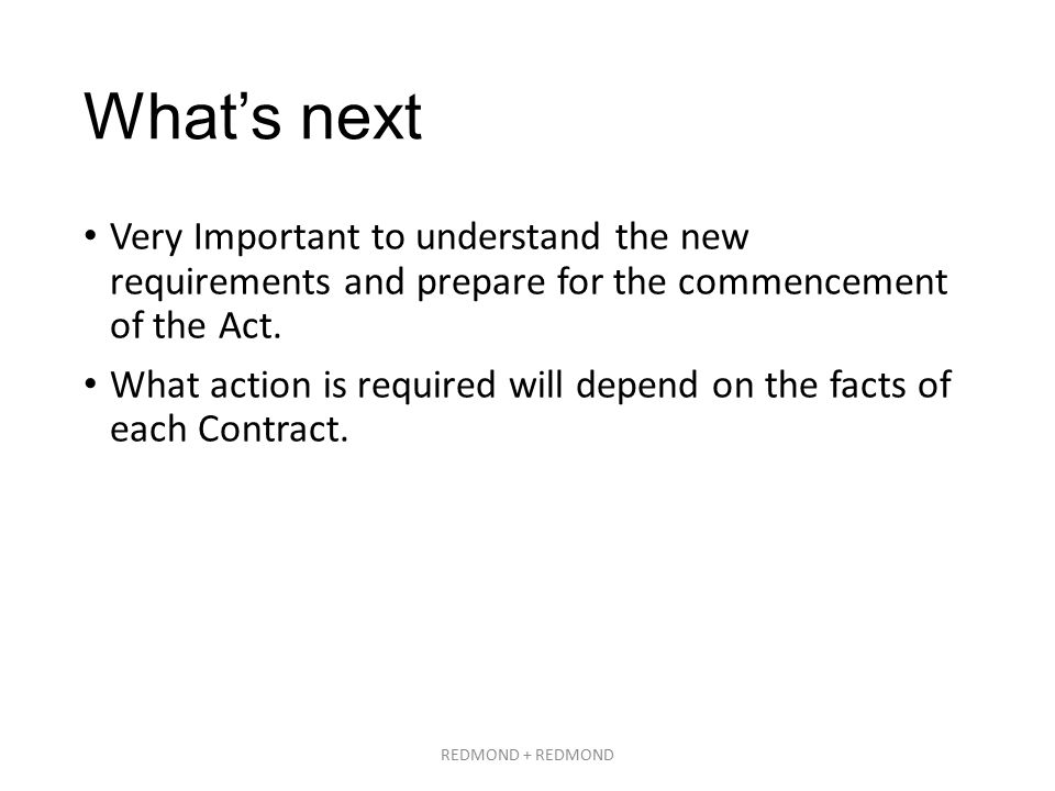 What's next Very Important to understand the new requirements and prepare for the commencement of the Act.