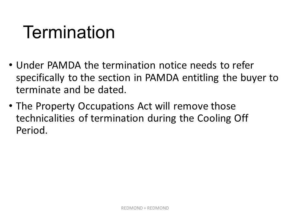 Termination Under PAMDA the termination notice needs to refer specifically to the section in PAMDA entitling the buyer to terminate and be dated.