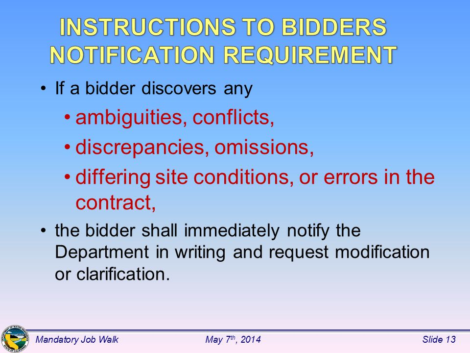 If a bidder discovers any ambiguities, conflicts, discrepancies, omissions, differing site conditions, or errors in the contract, the bidder shall immediately notify the Department in writing and request modification or clarification.