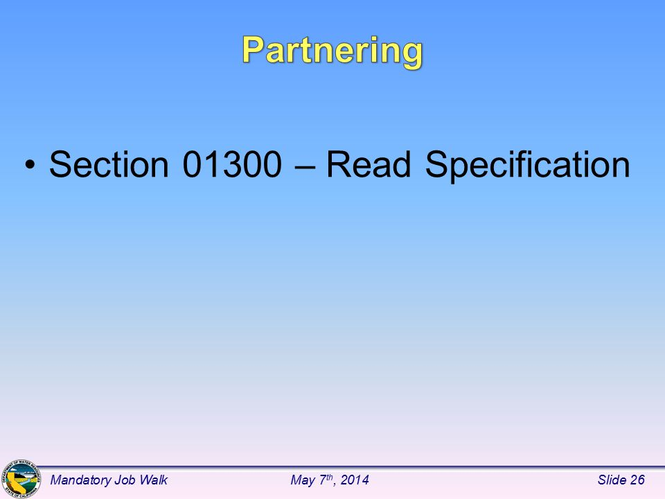 Section 01300 – Read Specification Mandatory Job WalkMay 7 th, 2014Slide 26