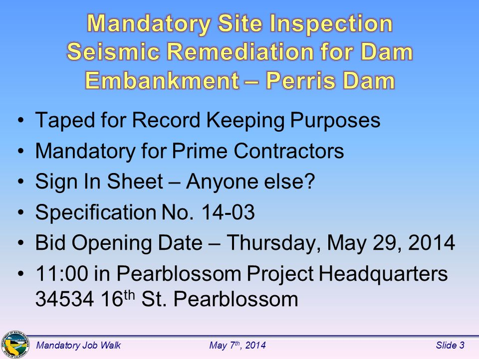 Site Access Limitations Lake Levels during construction –Table of Max Elevations Construction Restriction Days –weekends of designated holidays Mandatory Job WalkMay 7 th, 2014Slide 24