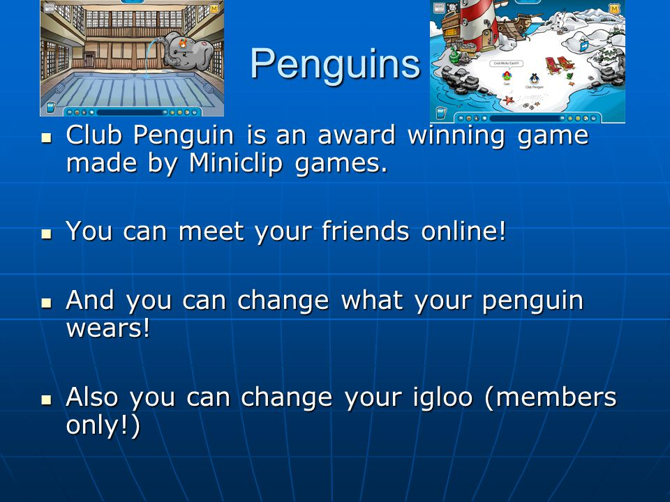 Penguins Club Penguin is an award winning game made by Miniclip games.