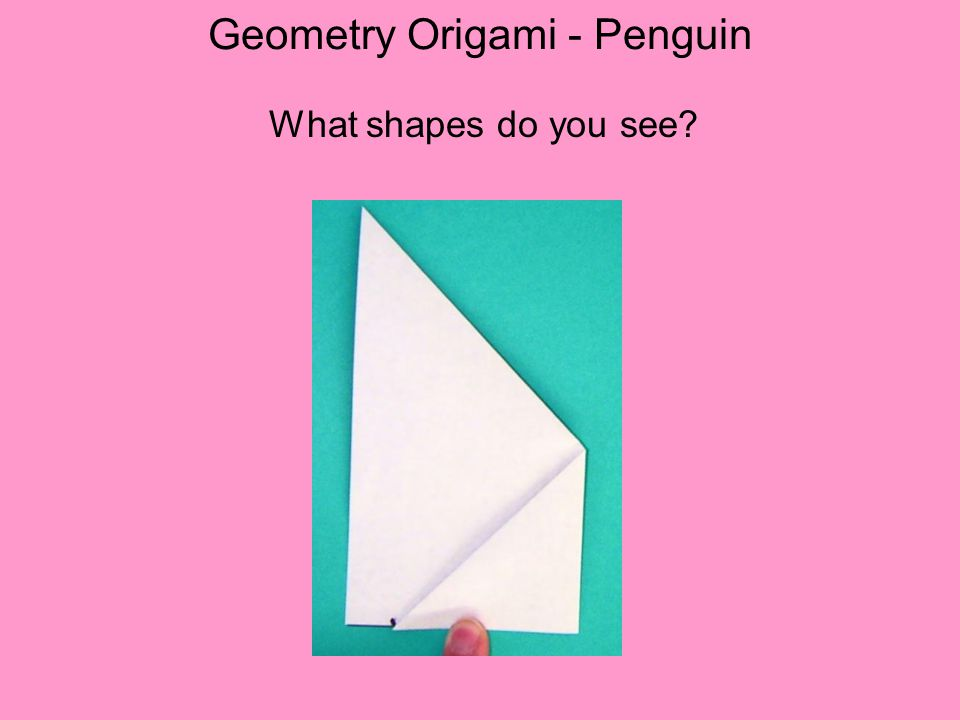 Geometry Origami - Penguin What shapes do you see