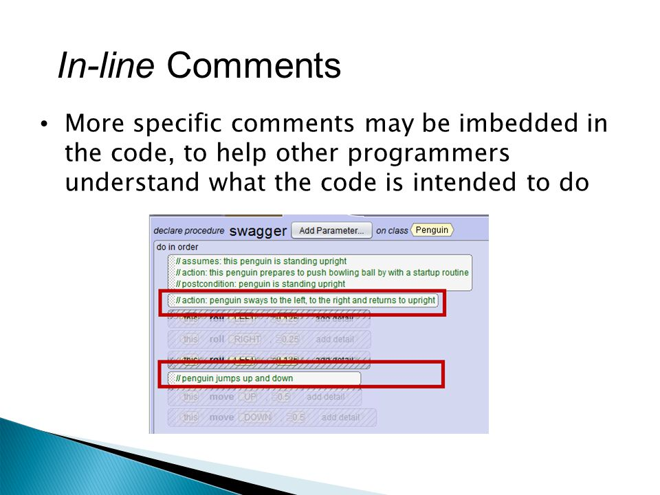 More specific comments may be imbedded in the code, to help other programmers understand what the code is intended to do In-line Comments