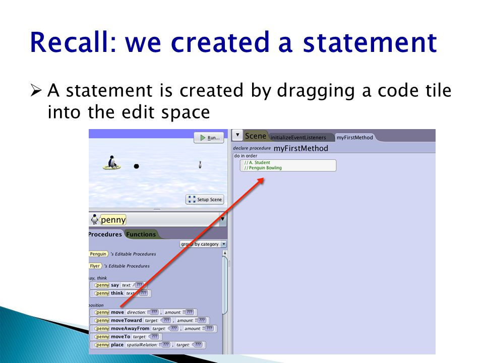 Recall: we created a statement  A statement is created by dragging a code tile into the edit space