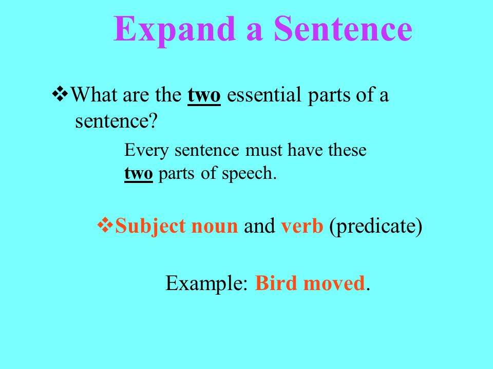Add a prepositional phrase prepositions: aboard about above across after against along around before behind below beneath beside between during into throughout toward under upon This is just a few of the prepositions.
