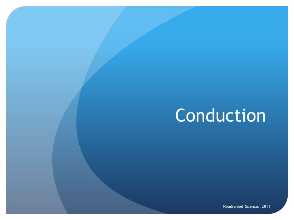 Conduction To understand conduction and be able to explain why some materials are better conductors than others Sunday, April 26, 2015