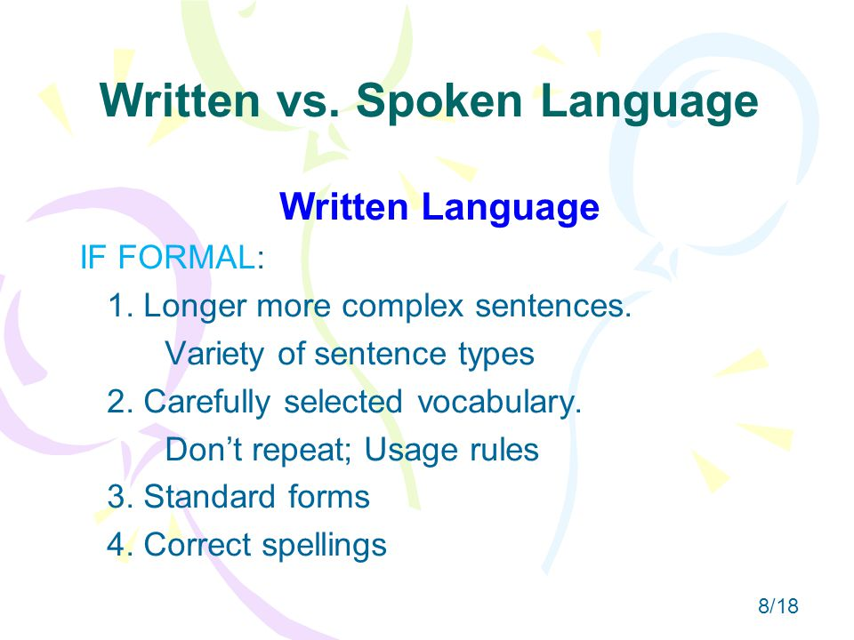 Written vs. Spoken Language Written Language IF FORMAL: 1.