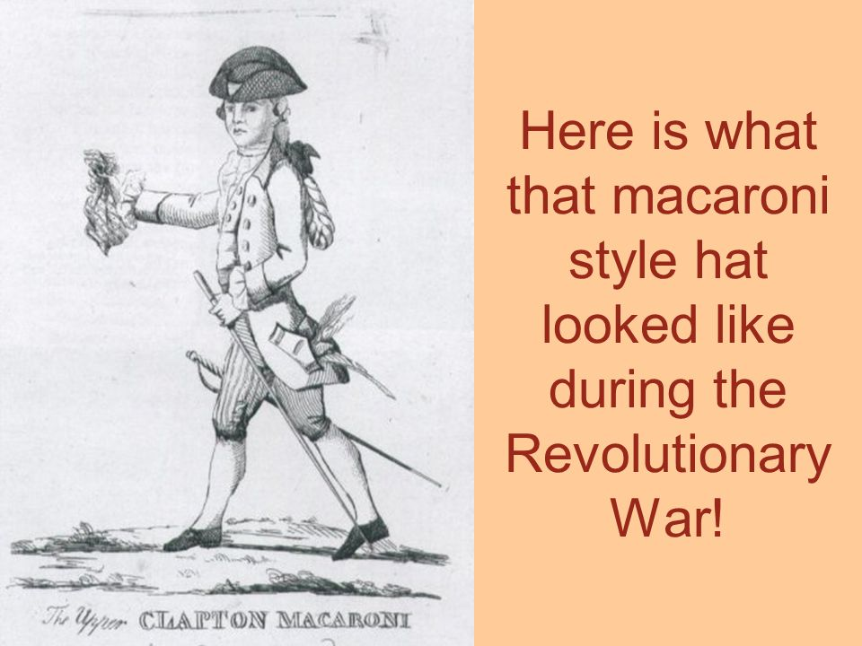 Here is what that macaroni style hat looked like during the Revolutionary War!