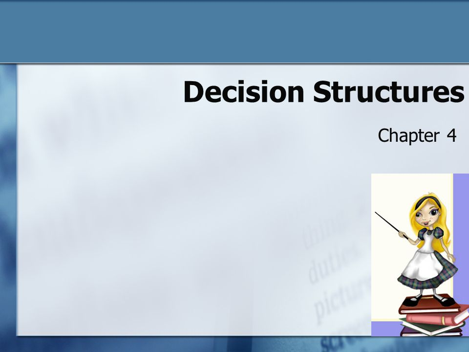 Decision Structures Chapter 4