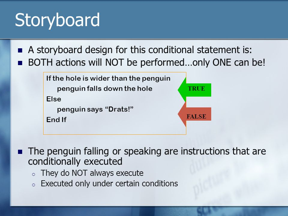 Storyboard A storyboard design for this conditional statement is: BOTH actions will NOT be performed…only ONE can be.